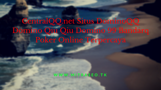 CentralQQ.net Situs DominoQQ Domino Qiu Qiu Domino 99 Bandarq Poker Online Terpercaya.png
