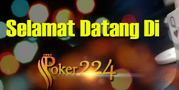 Poker224.com Agen Domino Online Terpercaya Serta Agen Bandar Kiu Online Indonesia