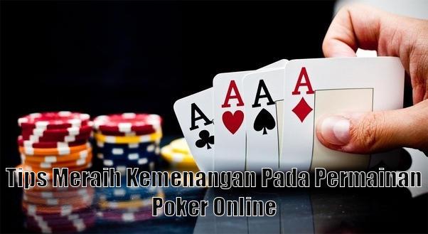 Tips Meraih Kemenangan Pada Permainan Poker Online