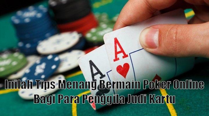 Inilah Tips Menang Bermain Poker Online Bagi Para Penggila Judi Kartu