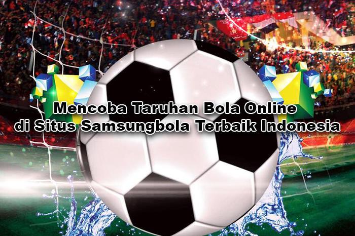 Mencoba Taruhan Bola Online di Situs Samsungbola Terbaik Indonesia.jpg