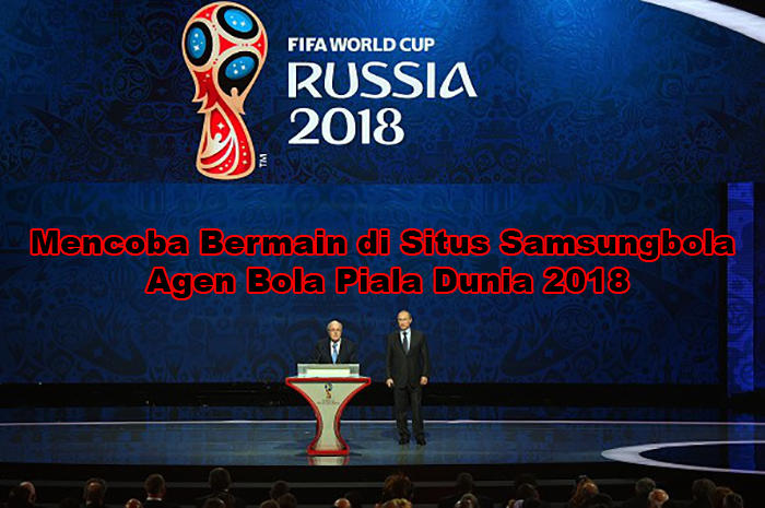 Mencoba Bermain di Situs Samsungbola Agen Bola Piala Dunia 2018.jpg