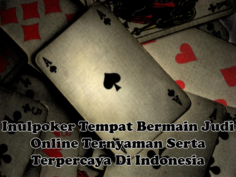 Inulpoker Tempat Bermain Judi Online Ternyaman Serta Terpercaya Di Indonesia