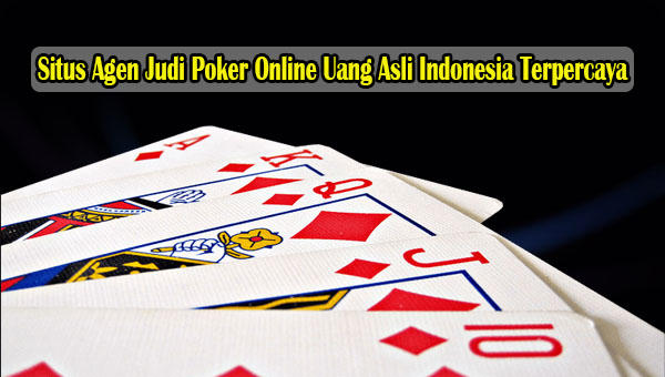 Situs Agen Judi Poker Online Uang Asli Indonesia Terpercaya.jpg