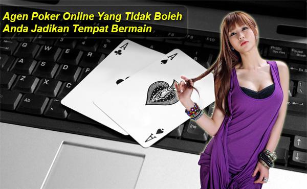 Agen Poker Online Yang Tidak Boleh Anda Jadikan Tempat Bermain.jpg
